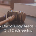 5 Ethical Gray Areas in Civil Engineering