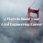 4 Ways to Boost Your Civil Engineering Career