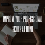 5 Ways to Improve Your Professional Skills at Home