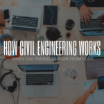 How Civil Engineering Works When Civil Engineers Work From Home