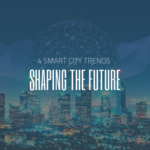 4 Smart City Trends Shaping the Future