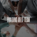 5 Tips for Building an A-Team