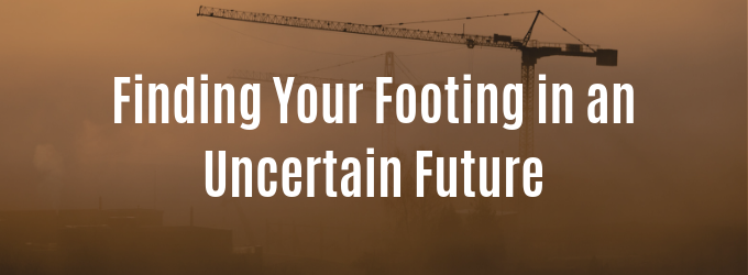 Finding Your Footing in an Uncertain Future