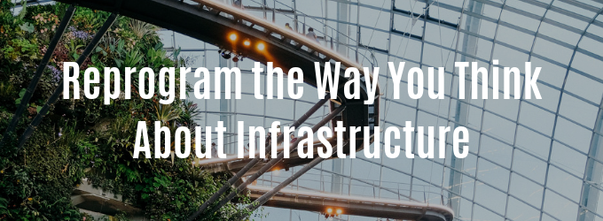 Reprogram the Way You Think About Infrastructure