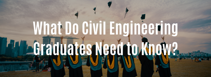 What Do Civil Engineering Graduates Need to Know?